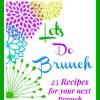 Let's Do Brunch - 25 Delicious Brunch Recipes