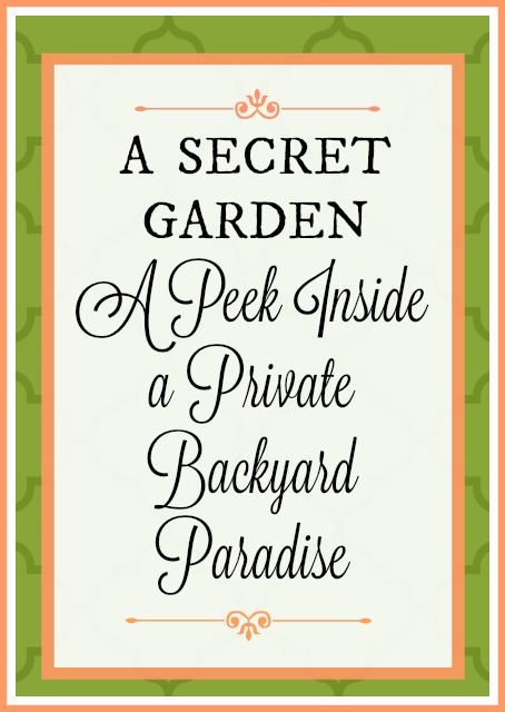 A peek inside a private backyard paradise. This secret garden is a sight to behold
