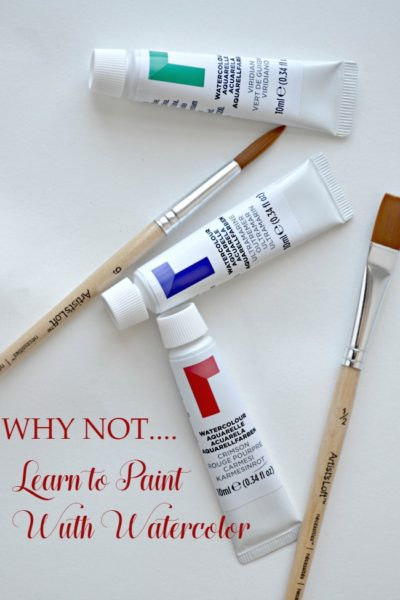 Why not….Learn to Paint With Watercolor
