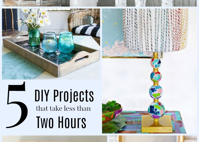5 DIY Projects that take less than 2 hours