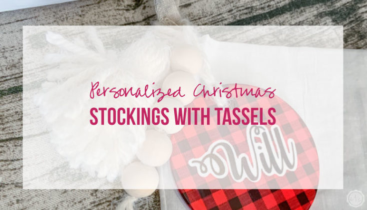 Personalized Christmas Stockings & Tassels with Cricut
